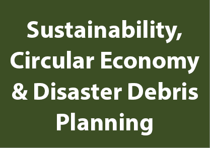 Sustainability, Circular Economy & Disaster Debris Planning